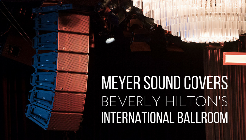 Meyer Sound Covers Beverly Hilton's International Ballroom